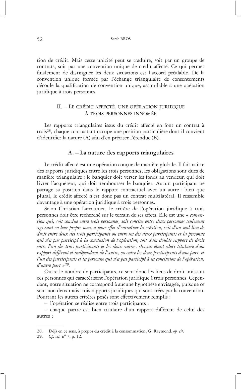 De la convention unique formée par l échange triangulaire de consentements découle la qualification de convention unique, assimilable à une opération juridique à trois personnes. II.