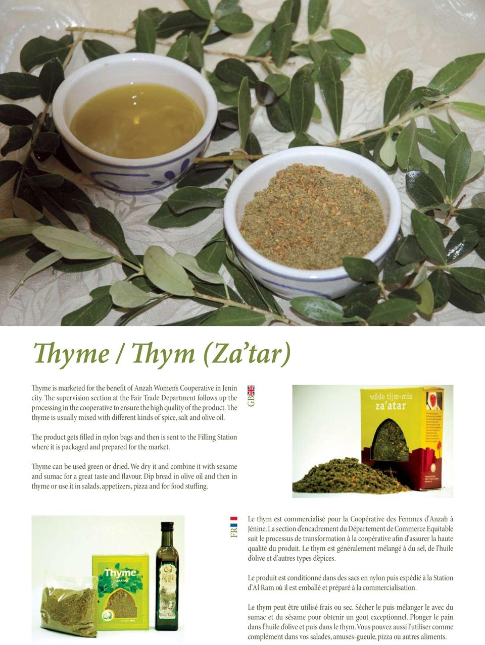 The thyme is usually mixed with different kinds of spice, salt and olive oil.