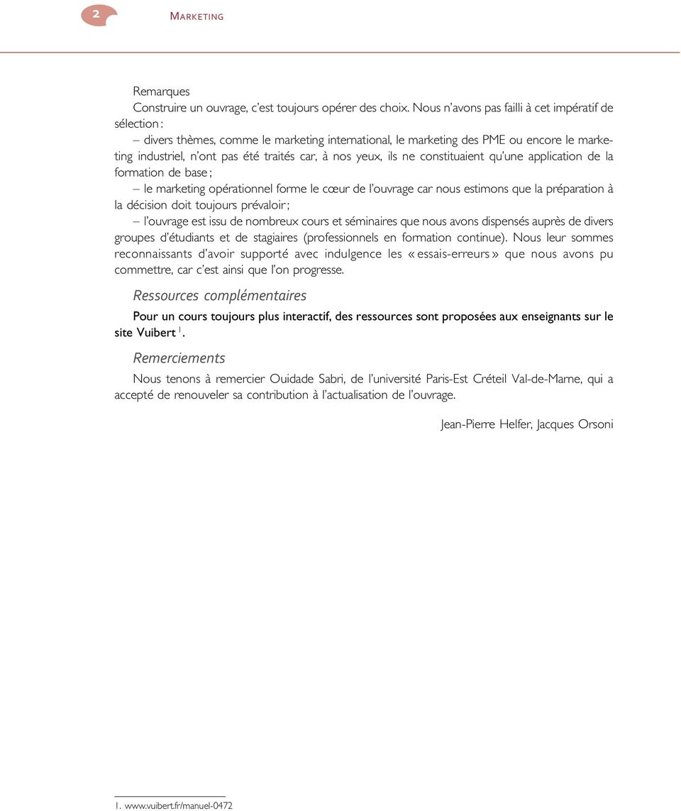 ils ne constituaient qu une application de la formation de base ; le marketing opérationnel forme le cœur de l ouvrage car nous estimons que la préparation à la décision doit toujours prévaloir ; l
