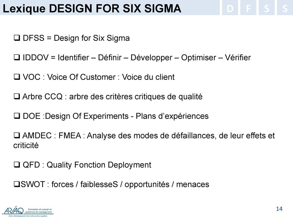 DOE :Design Of Experiments - Plans d expériences AMDEC : FMEA : Analyse des modes de défaillances, de