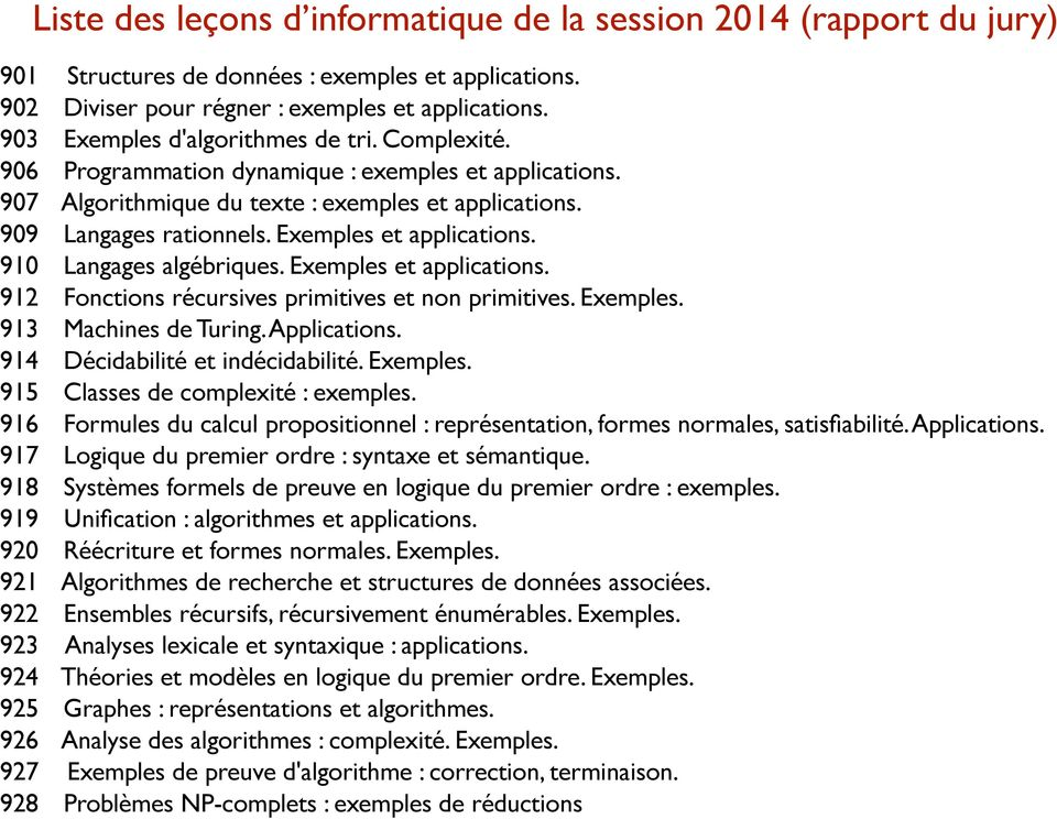 Exemples et applications. 910 Langages algébriques. Exemples et applications. 912 Fonctions récursives primitives et non primitives. Exemples. 913 Machines de Turing. Applications.