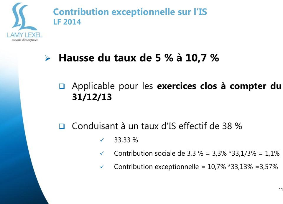 Conduisant à un taux d IS effectif de 38 % 33,33 % Contribution sociale