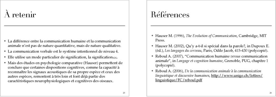 ! Mais des études en psychologie comparative (Hauser) permettent de conclure que certaines dispositions cognitives, comme la capacité à reconnaître les signaux acoustiques de sa propre espèce et ceux