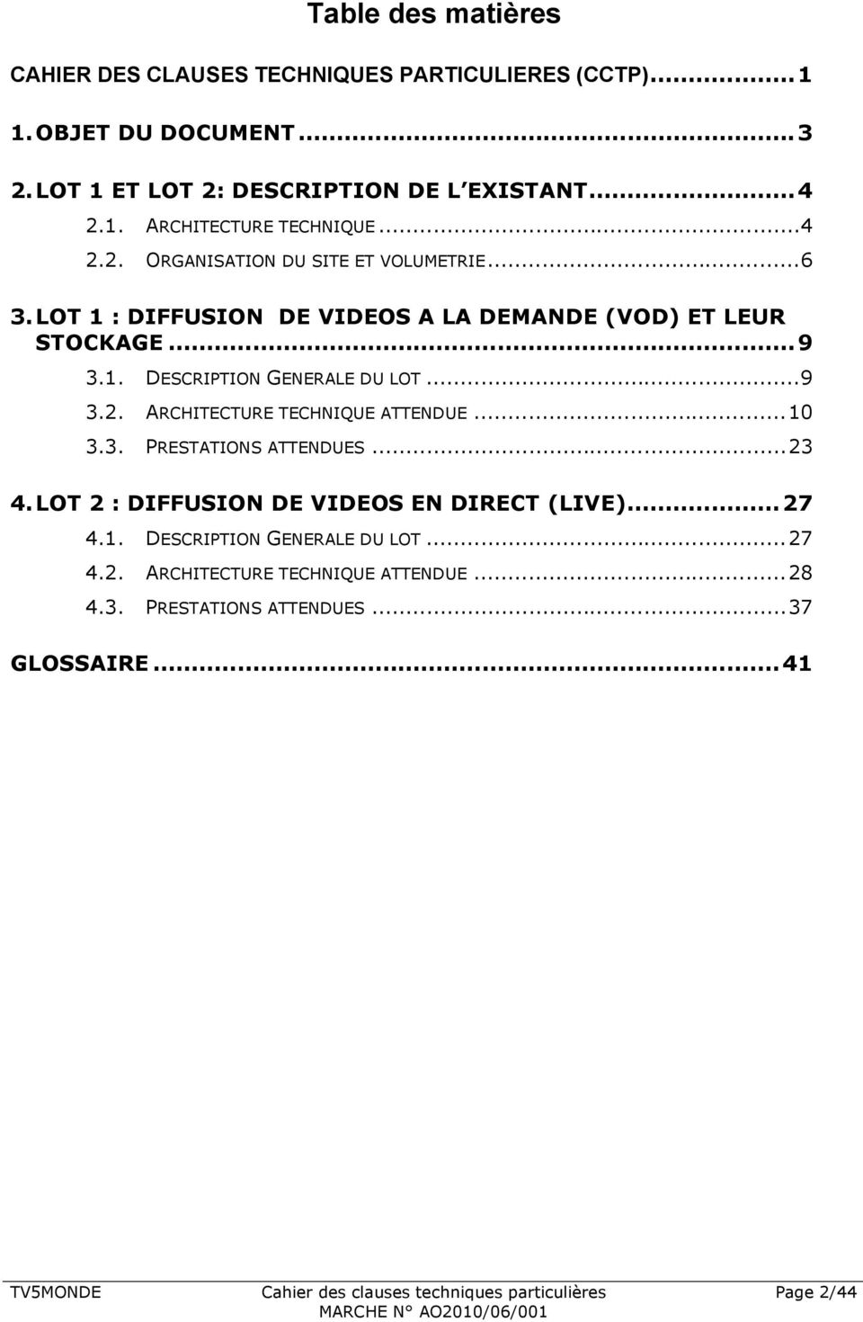 ..10 3.3. PRESTATIONS ATTENDUES...23 4. LOT 2 : DIFFUSION DE VIDEOS EN DIRECT (LIVE)...27 4.1. DESCRIPTION GENERALE DU LOT...27 4.2. ARCHITECTURE TECHNIQUE ATTENDUE.