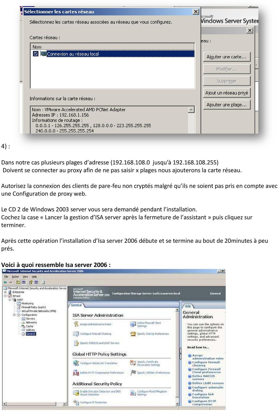 Le CD 2 de Windows 2003 server vous sera demandé pendant l installation.