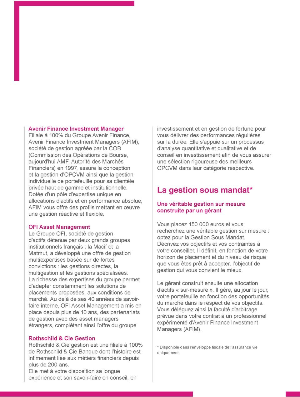 institutionnelle. Dotée d un pôle d expertise unique en allocations d actifs et en performance absolue, AFIM vous offre des profils mettant en œuvre une gestion réactive et flexible.