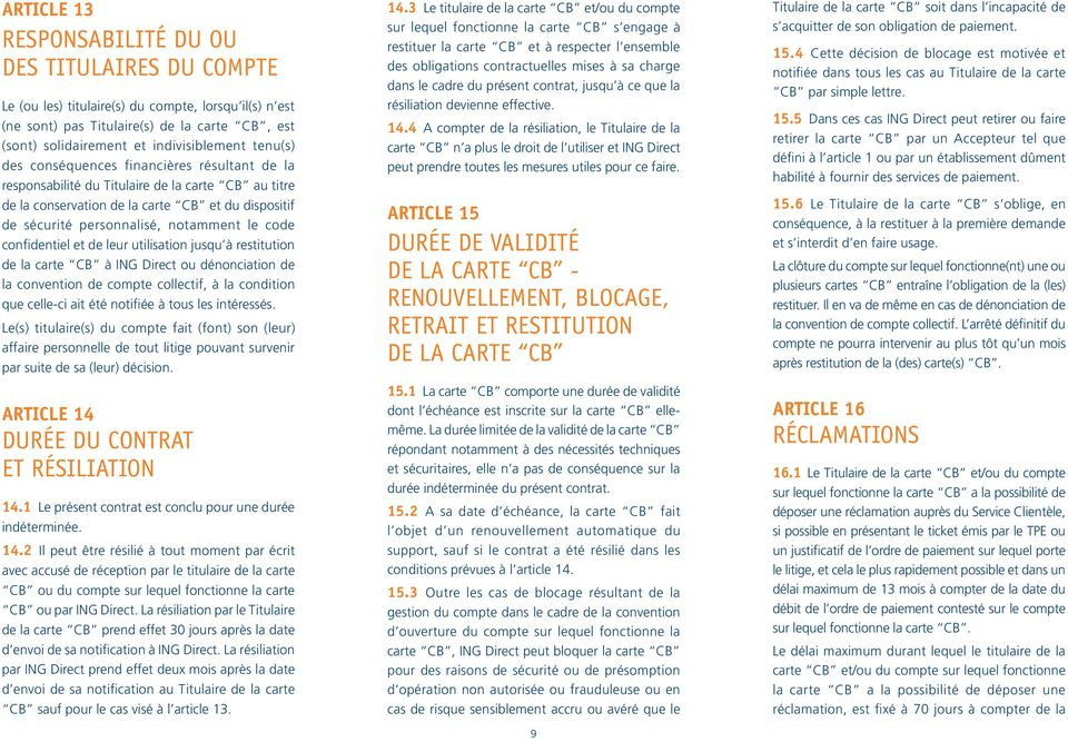 confidentiel et de leur utilisation jusqu à restitution de la carte CB à ING Direct ou dénonciation de la convention de compte collectif, à la condition que celle-ci ait été notifiée à tous les