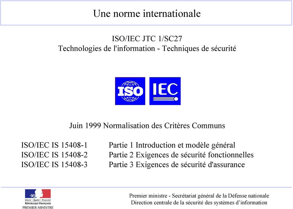 15408-1 ISO/IEC IS 15408-2 ISO/IEC IS 15408-3 Partie 1 Introduction et modèle