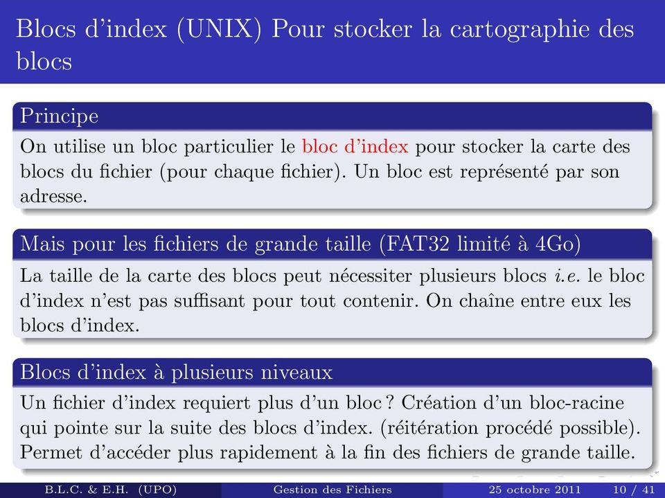 On chaîne entre eux les blocs d index. Blocs d index à plusieurs niveaux Un fichier d index requiert plus d un bloc? Création d un bloc-racine qui pointe sur la suite des blocs d index.