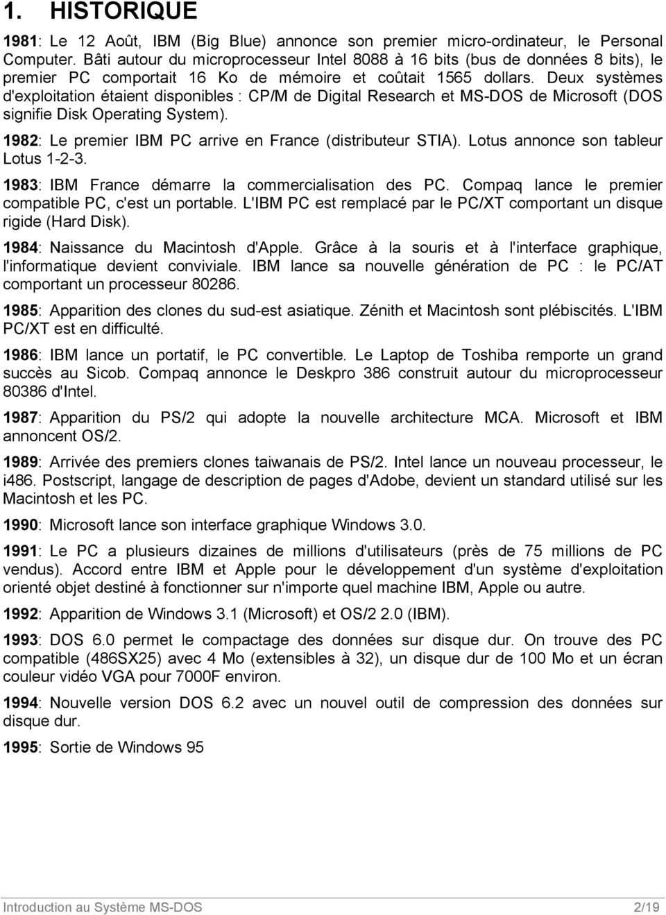 Deux systèmes d'exploitation étaient disponibles : CP/M de Digital Research et MS-DOS de Microsoft (DOS signifie Disk Operating System). 1982: Le premier IBM PC arrive en France (distributeur STIA).