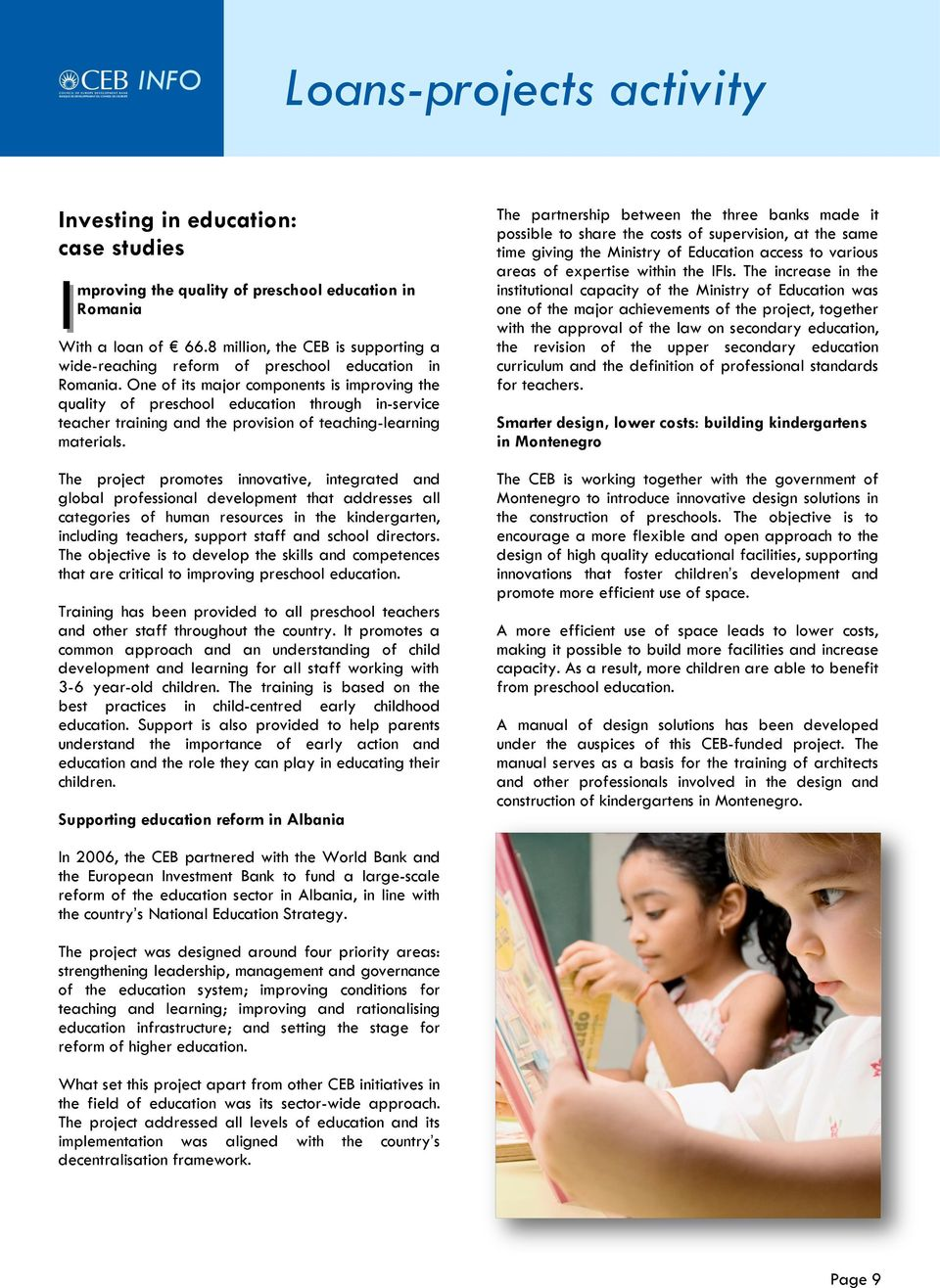 One of its major components is improving the quality of preschool education through in-service teacher training and the provision of teaching-learning materials.