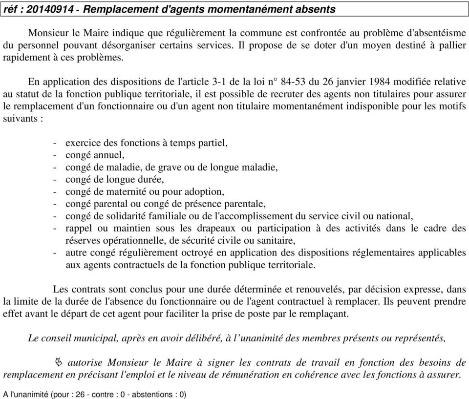 En application des dispositions de l'article 3-1 de la loi n 84-53 du 26 janvier 1984 modifiée relative au statut de la fonction publique territoriale, il est possible de recruter des agents non