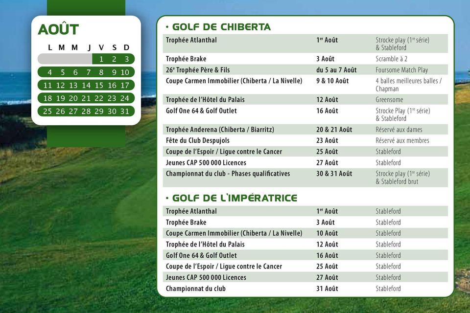 Golf One 64 & Golf Outlet 16 Août Strocke Play (1 re série) & Stableford Trophée Anderena (Chiberta / Biarritz) 20 & 21 Août Réservé aux dames Fête du Club Despujols 23 Août Réservé aux membres Coupe