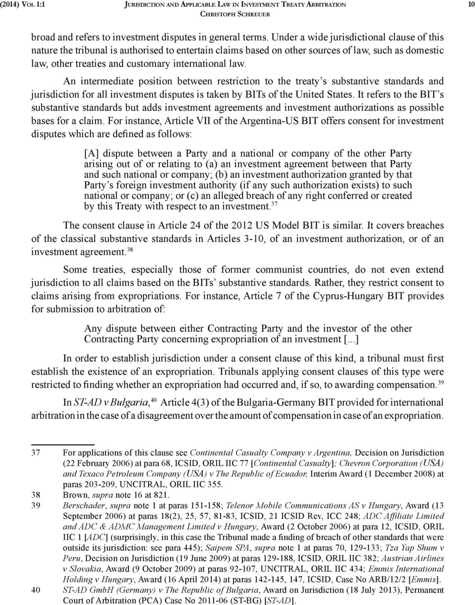 An intermediate position between restriction to the treaty s substantive standards and jurisdiction for all investment disputes is taken by BITs of the United States.