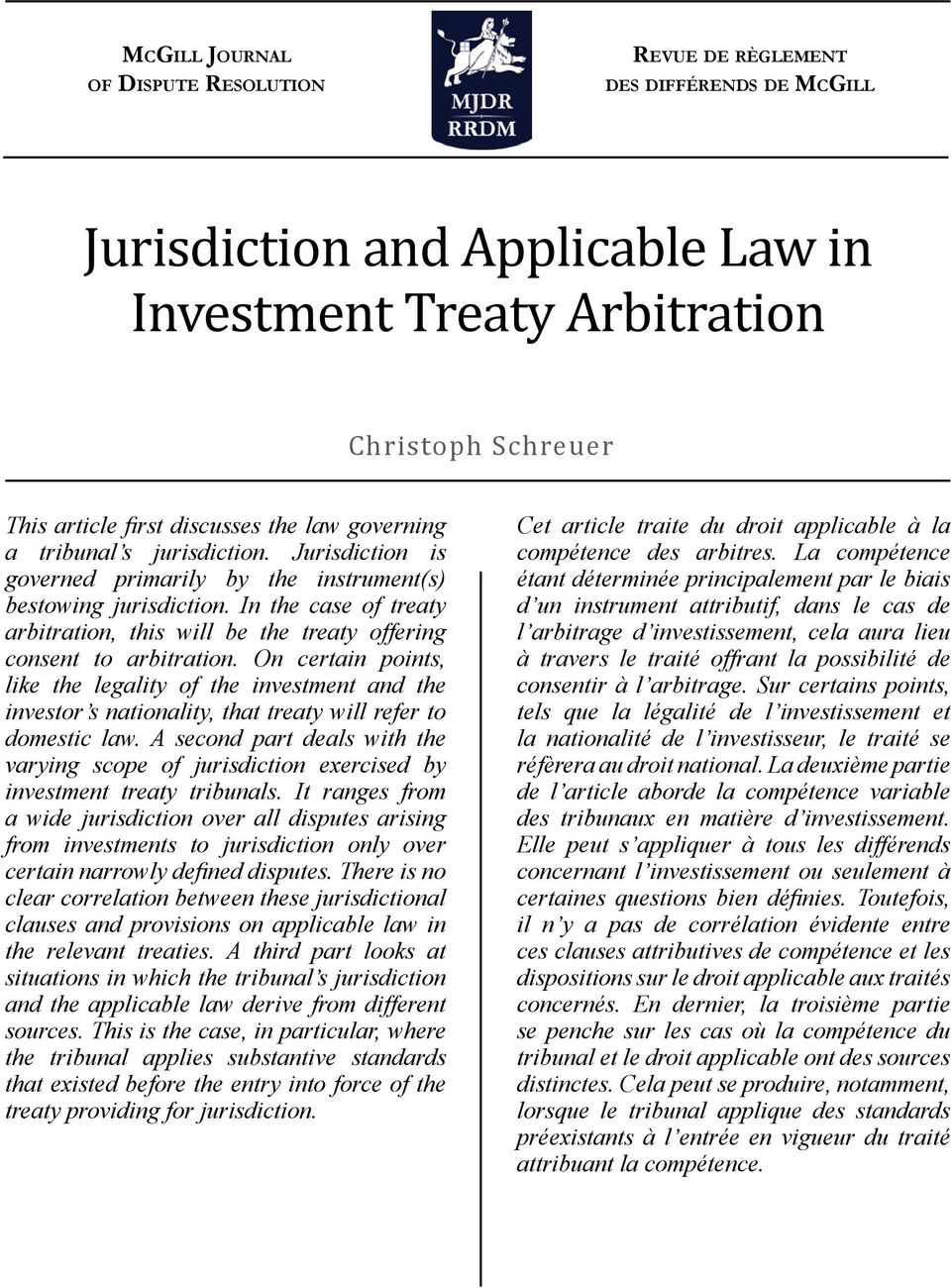 In the case of treaty arbitration, this will be the treaty offering consent to arbitration.