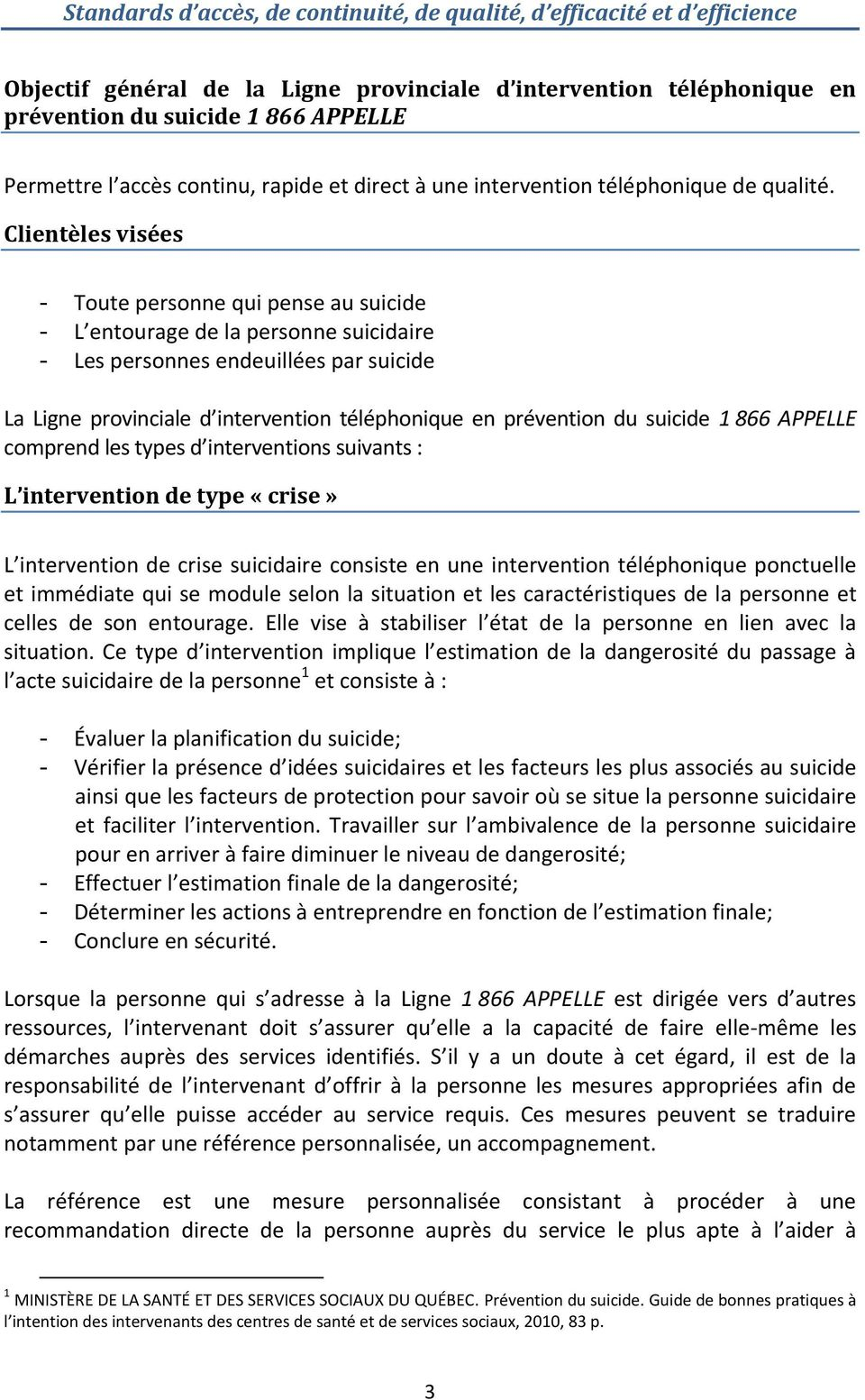 du suicide 1 866 APPELLE comprend les types d interventions suivants : L intervention de type «crise» L intervention de crise suicidaire consiste en une intervention téléphonique ponctuelle et