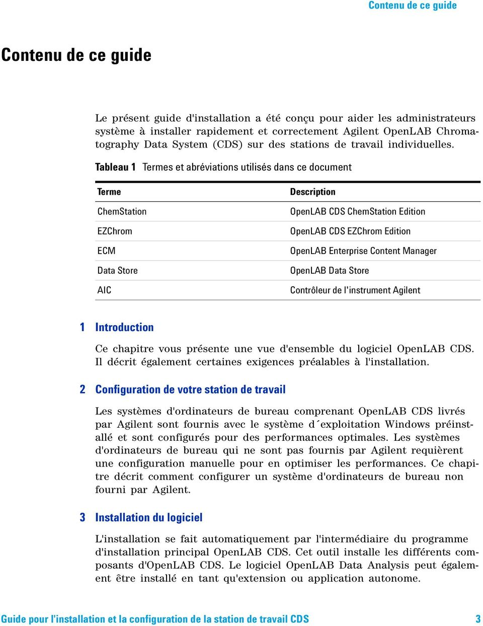 Tableau 1 Termes et abréviations utilisés dans ce document Terme ChemStation EZChrom ECM Data Store AIC Description OpenLAB CDS ChemStation Edition OpenLAB CDS EZChrom Edition OpenLAB Enterprise