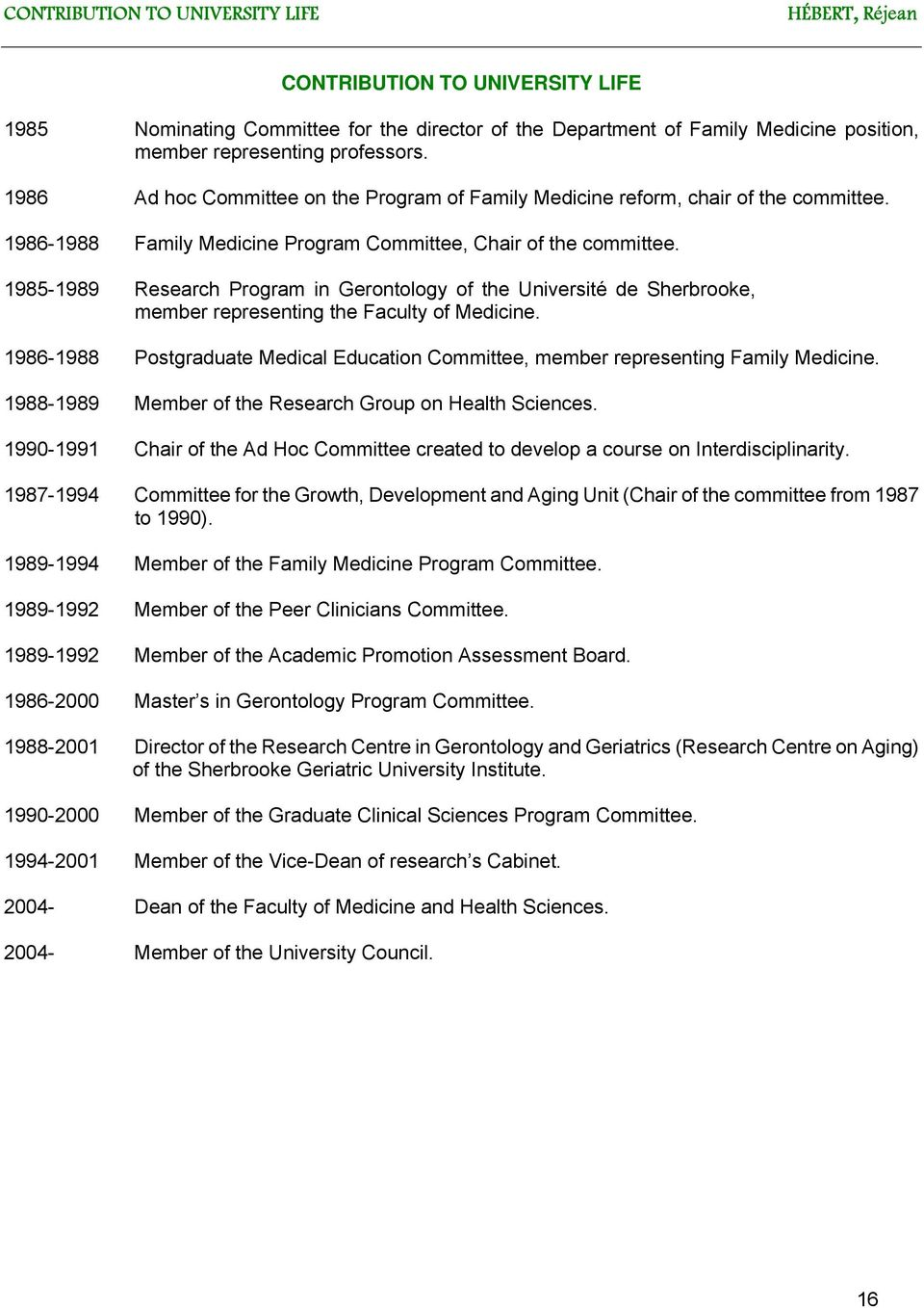 1985-1989 Research Program in Gerontology of the Université de Sherbrooke, member representing the Faculty of Medicine.