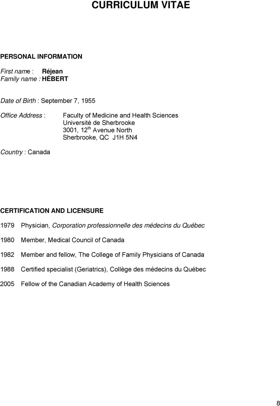 1979 Physician, Corporation professionnelle des médecins du Québec 1980 Member, Medical Council of Canada 1982 Member and fellow, The College of