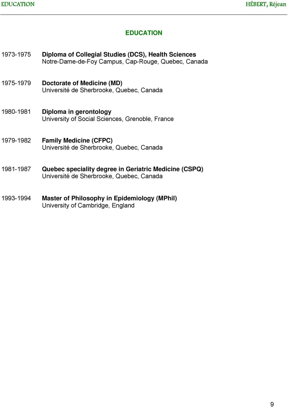 Sciences, Grenoble, France 1979-1982 Family Medicine (CFPC) Université de Sherbrooke, Quebec, Canada 1981-1987 Quebec speciality degree in