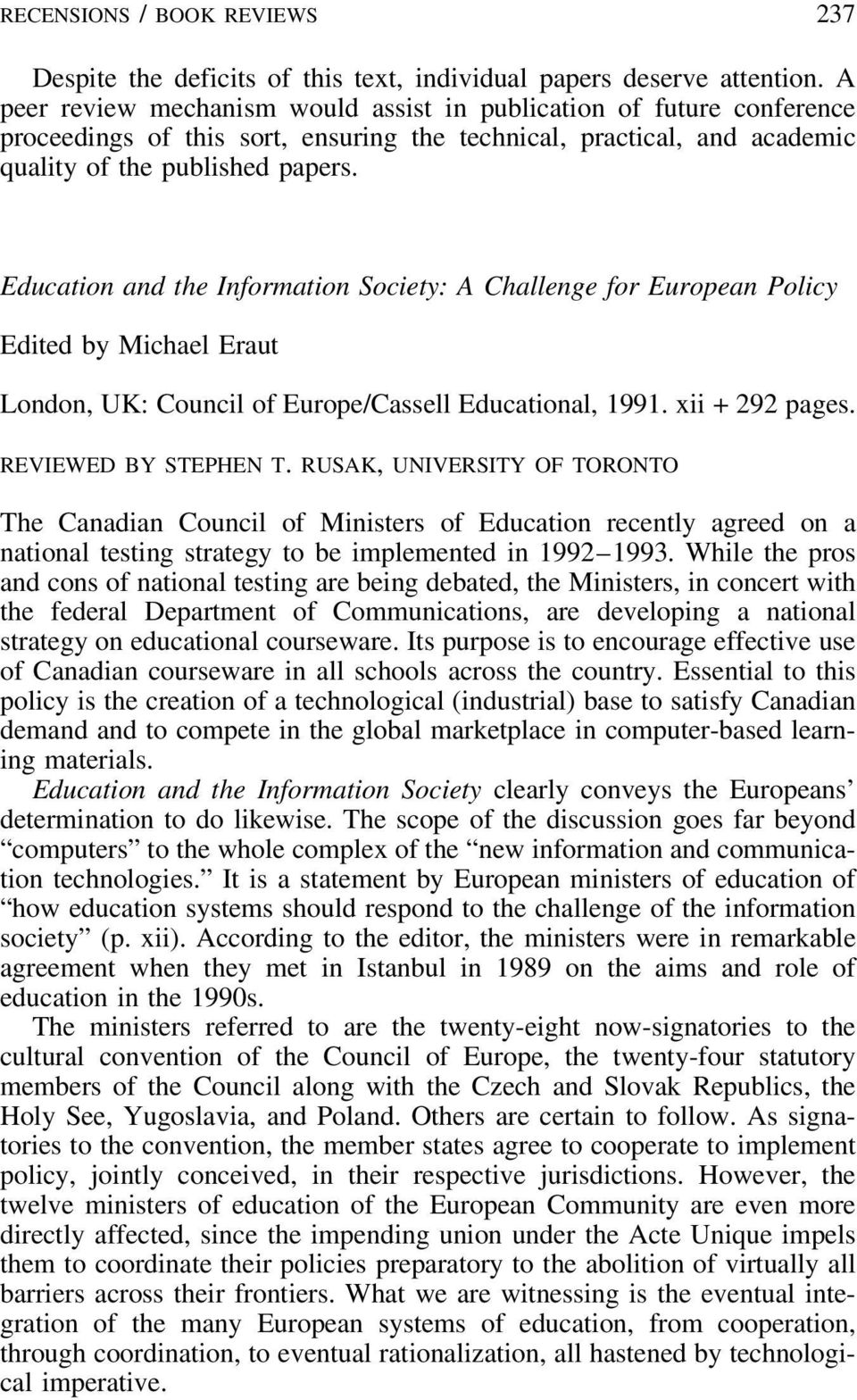 Education and the Information Society: A Challenge for European Policy Edited by Michael Eraut London, UK: Council of Europe/Cassell Educational, 1991. xii + 292 pages. REVIEWED BY STEPHEN T.
