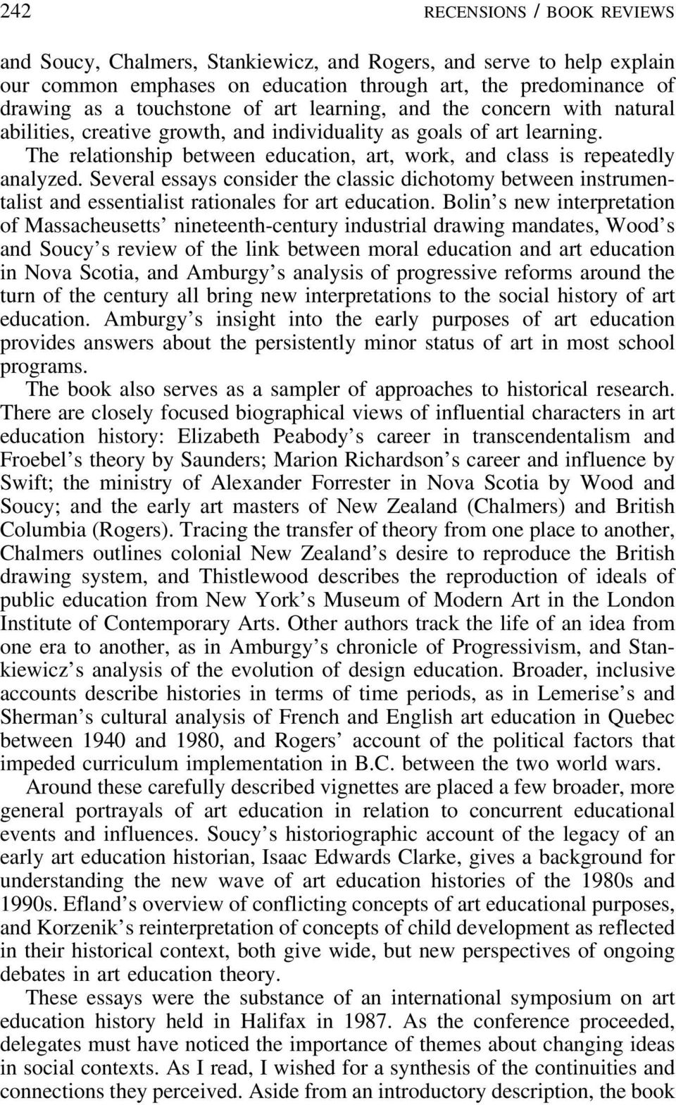 Several essays consider the classic dichotomy between instrumentalist and essentialist rationales for art education.