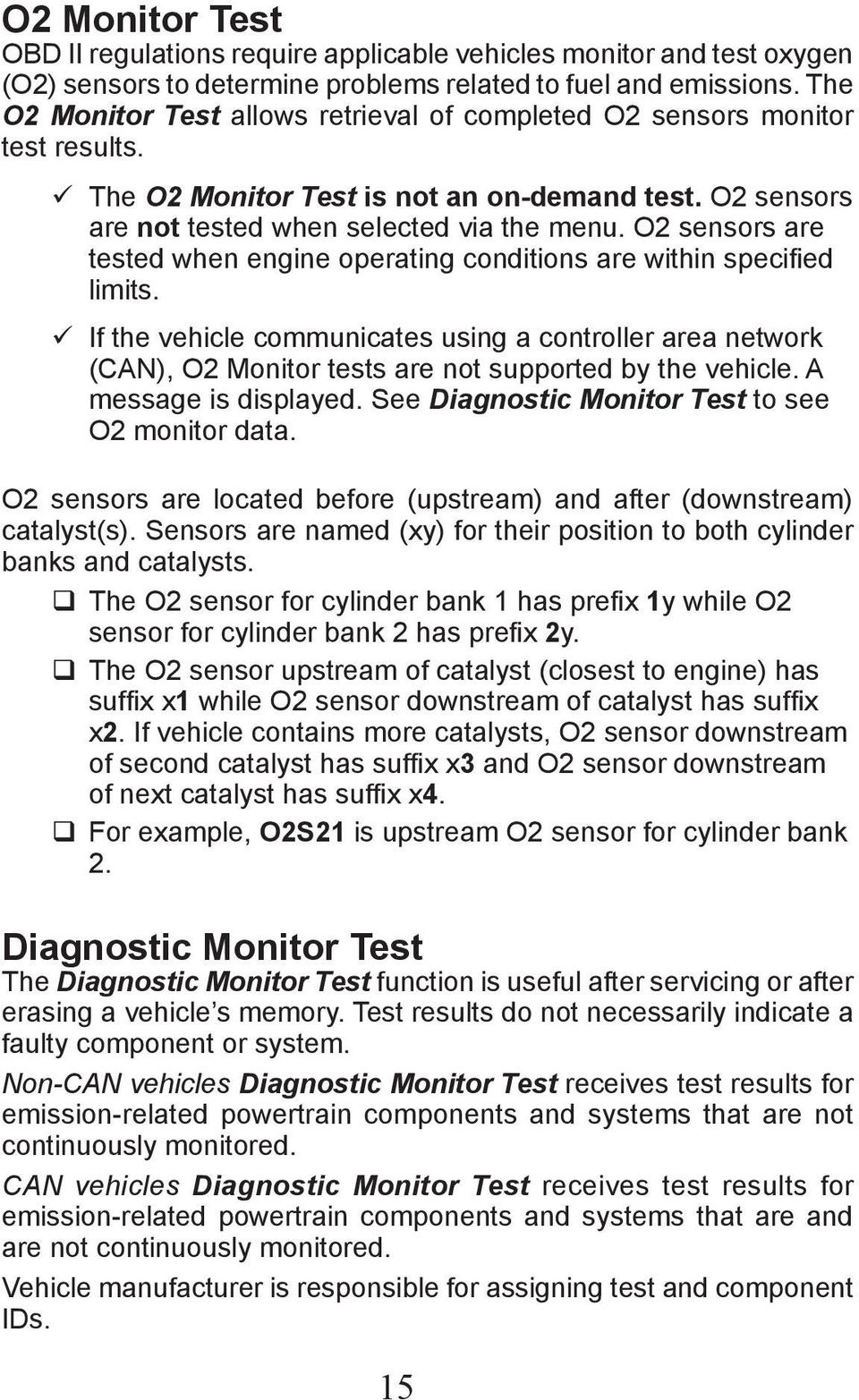 O2 sensors are tested when engine operating conditions are within specified limits.