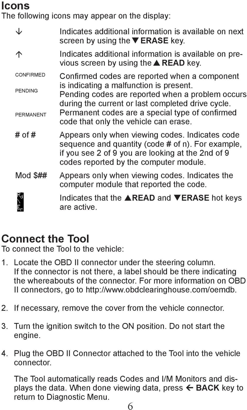 Pending codes are reported when a problem occurs during the current or last completed drive cycle. Permanent codes are a special type of confirmed code that only the vehicle can erase.