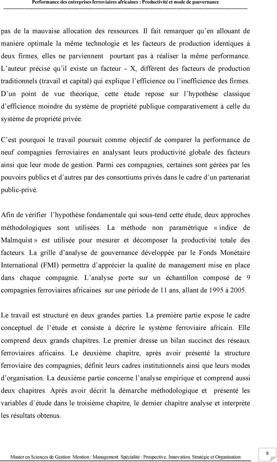 L auteur précise qu il existe un facteur - X, différent des facteurs de production traditionnels (travail et capital) qui explique l efficience ou l inefficience des firmes.