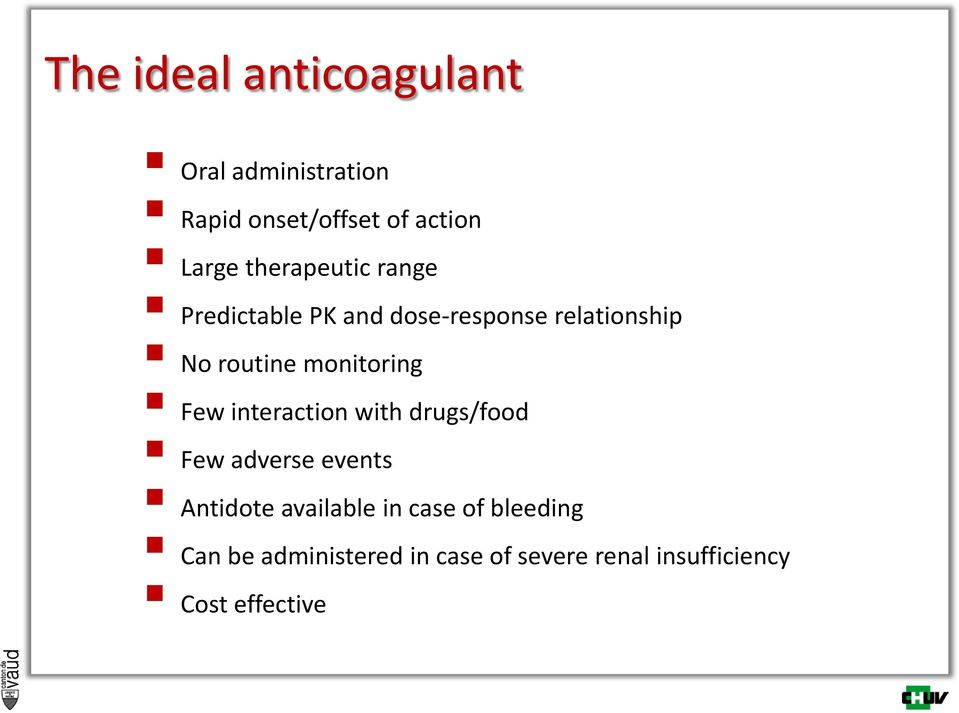 monitoring Few interaction with drugs/food Few adverse events Antidote available