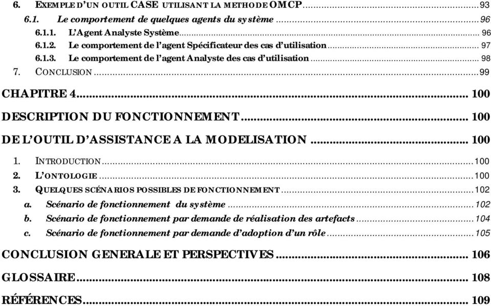 .. 100 DESCRIPTION DU FONCTIONNEMENT... 100 DE L OUTIL D ASSISTANCE A LA MODELISATION... 100 1. INTRODUCTION... 100 2. L ONTOLOGIE... 100 3. QUELQUES SCÉNARIOS POSSIBLES DE FONCTIONNEMENT... 102 a.