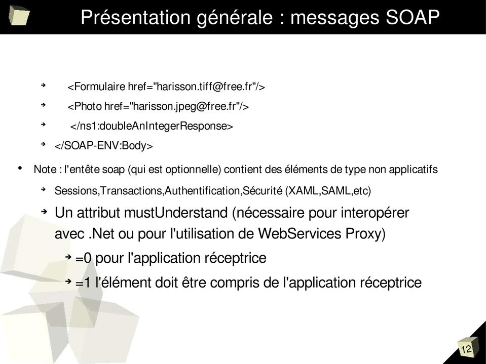 applicatifs Sessions,Transactions,Authentification,Sécurité (XAML,SAML,etc) Un attribut mustunderstand (nécessaire pour