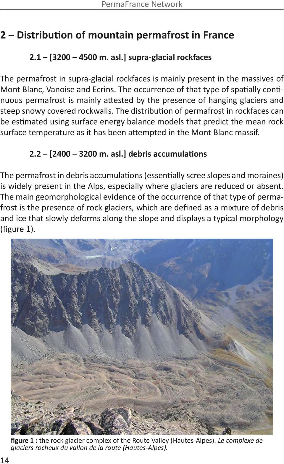 The occurrence of that type of spatially continuous permafrost is mainly attested by the presence of hanging glaciers and steep snowy covered rockwalls.