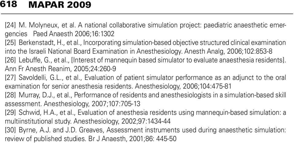 Anesthesiology, 2006;104:475-81 [28] Murray, D.J., et al., Performance of residents and anesthesiologists in a simulation-based skill assessment. Anesthesiology, 2007;107:705-13 [29] Schwid, H.A., et al., Evaluation of anesthesia residents using mannequin-based simulation: a multiinstitutional study.