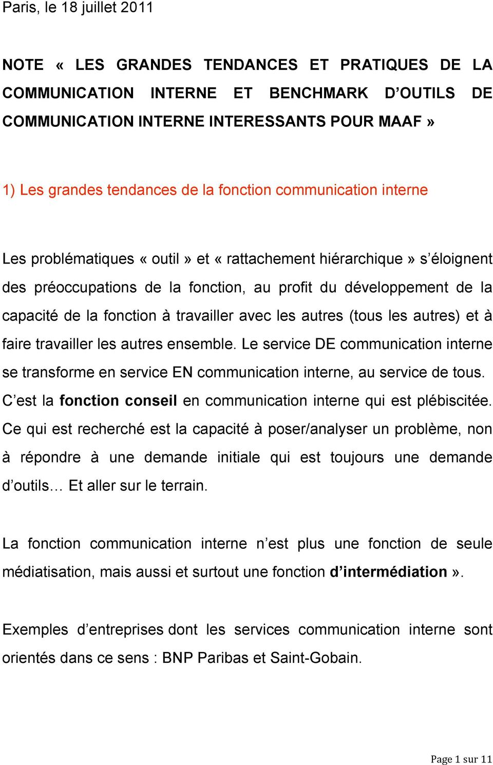travailler avec les autres (tous les autres) et à faire travailler les autres ensemble. Le service DE communication interne se transforme en service EN communication interne, au service de tous.