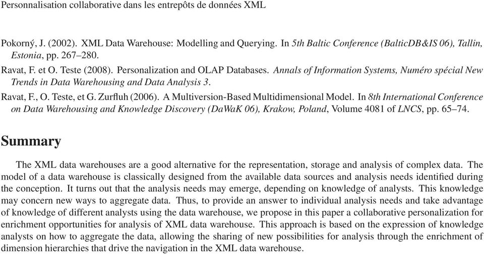 Zurfluh (2006). A Multiversion-Based Multidimensional Model. In 8th International Conference on Data Warehousing and Knowledge Discovery (DaWaK 06), Krakow, Poland, Volume 4081 of LNCS, pp. 65 74.