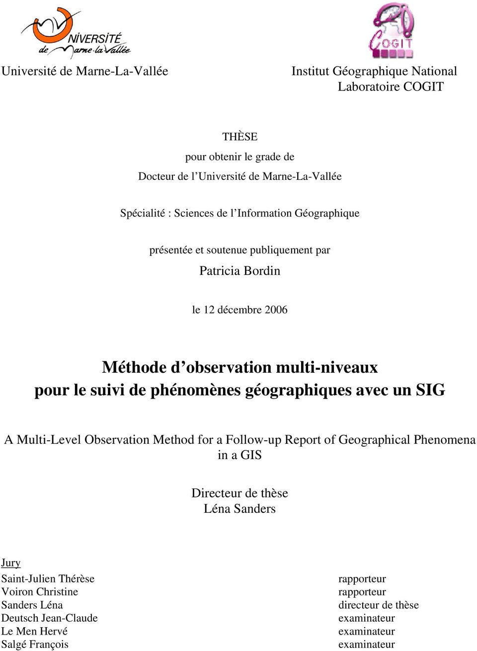 phénomènes géographiques avec un SIG A Multi-Level Observation Method for a Follow-up Report of Geographical Phenomena in a GIS Directeur de thèse Léna Sanders Jury