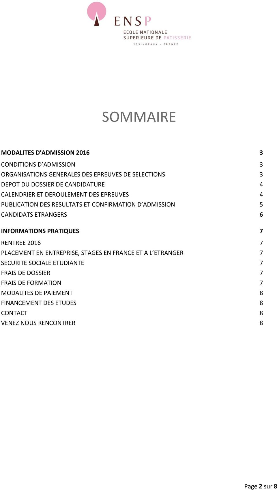 6 INFORMATIONS PRATIQUES 7 RENTREE 2016 7 PLACEMENT EN ENTREPRISE, STAGES EN FRANCE ET A L ETRANGER 7 SECURITE SOCIALE ETUDIANTE 7