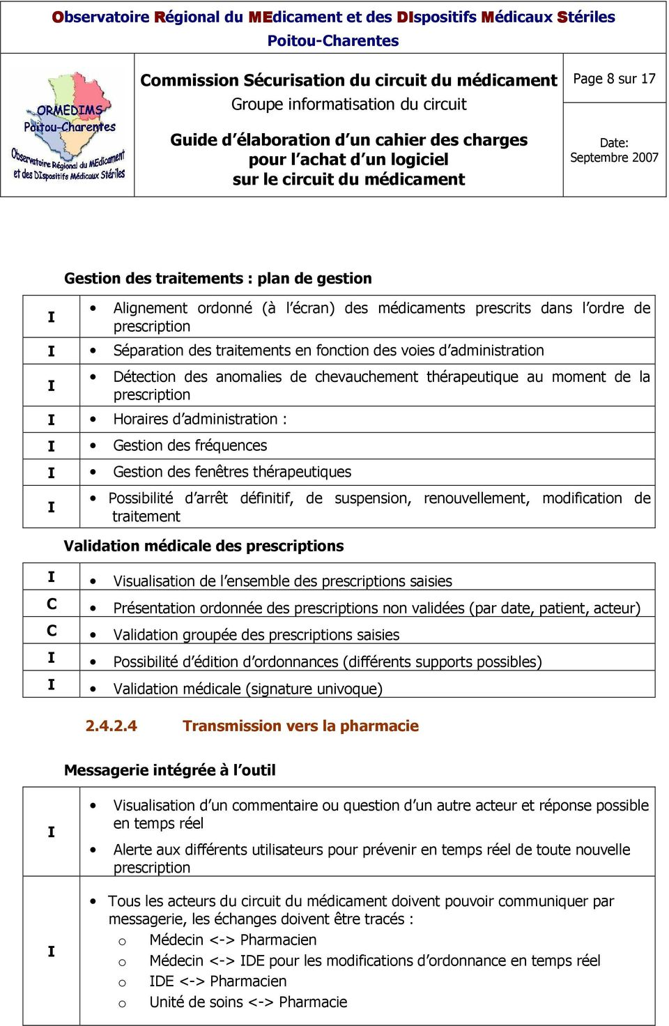 Gestion des fréquences Gestion des fenêtres thérapeutiques Possibilité d arrêt définitif, de suspension, renouvellement, modification de traitement Validation médicale des prescriptions Visualisation