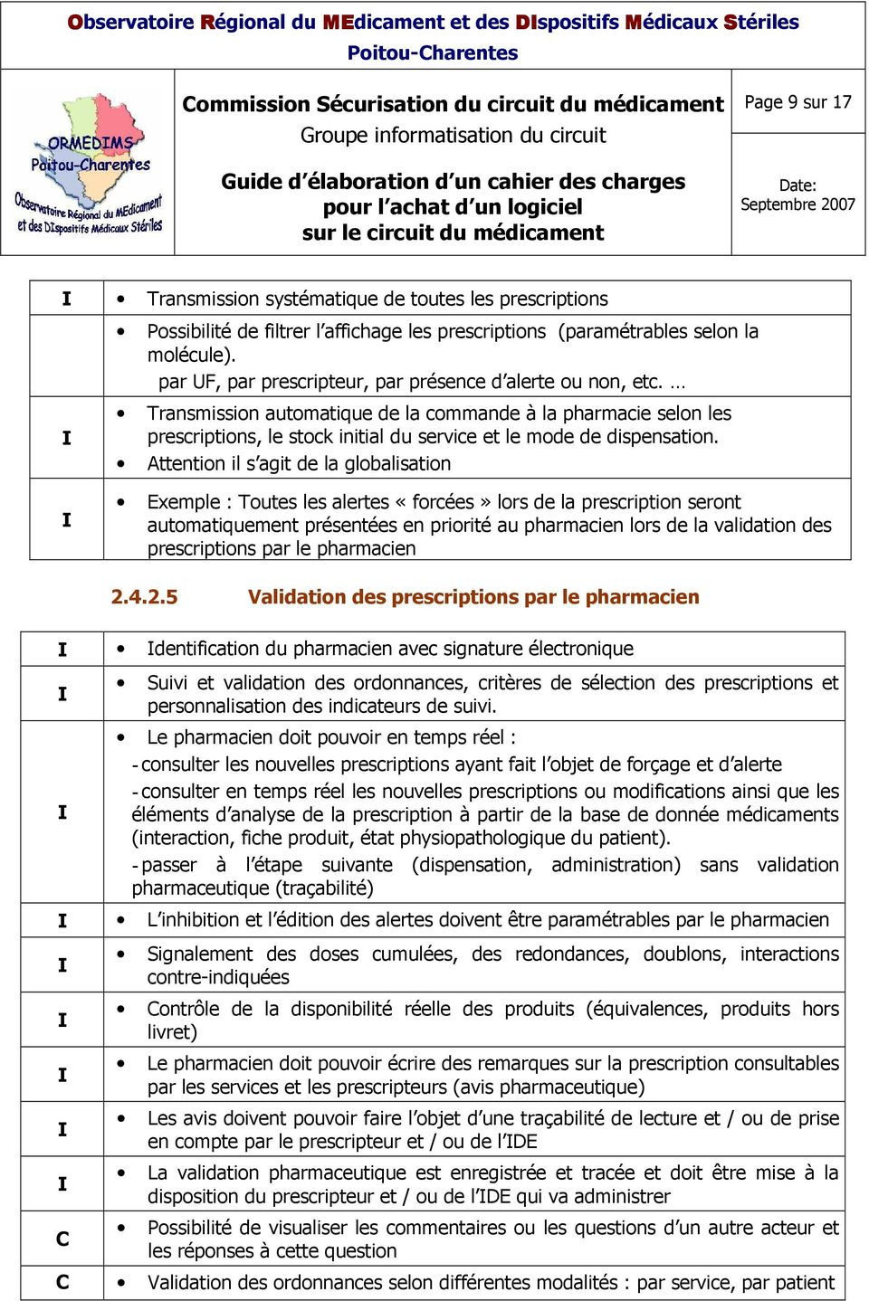 Transmission automatique de la commande à la pharmacie selon les prescriptions, le stock initial du service et le mode de dispensation.
