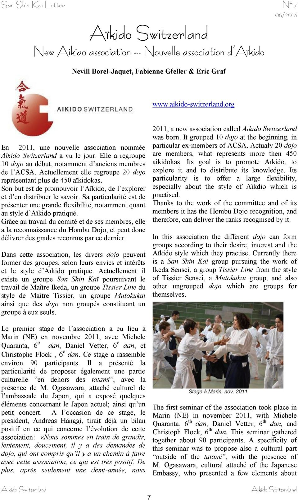 Actualy 20 dojo are members, what represents more then 450 aikidokas. Its goal is to promote Aïkido, to explore it and to distribute its knowledge.