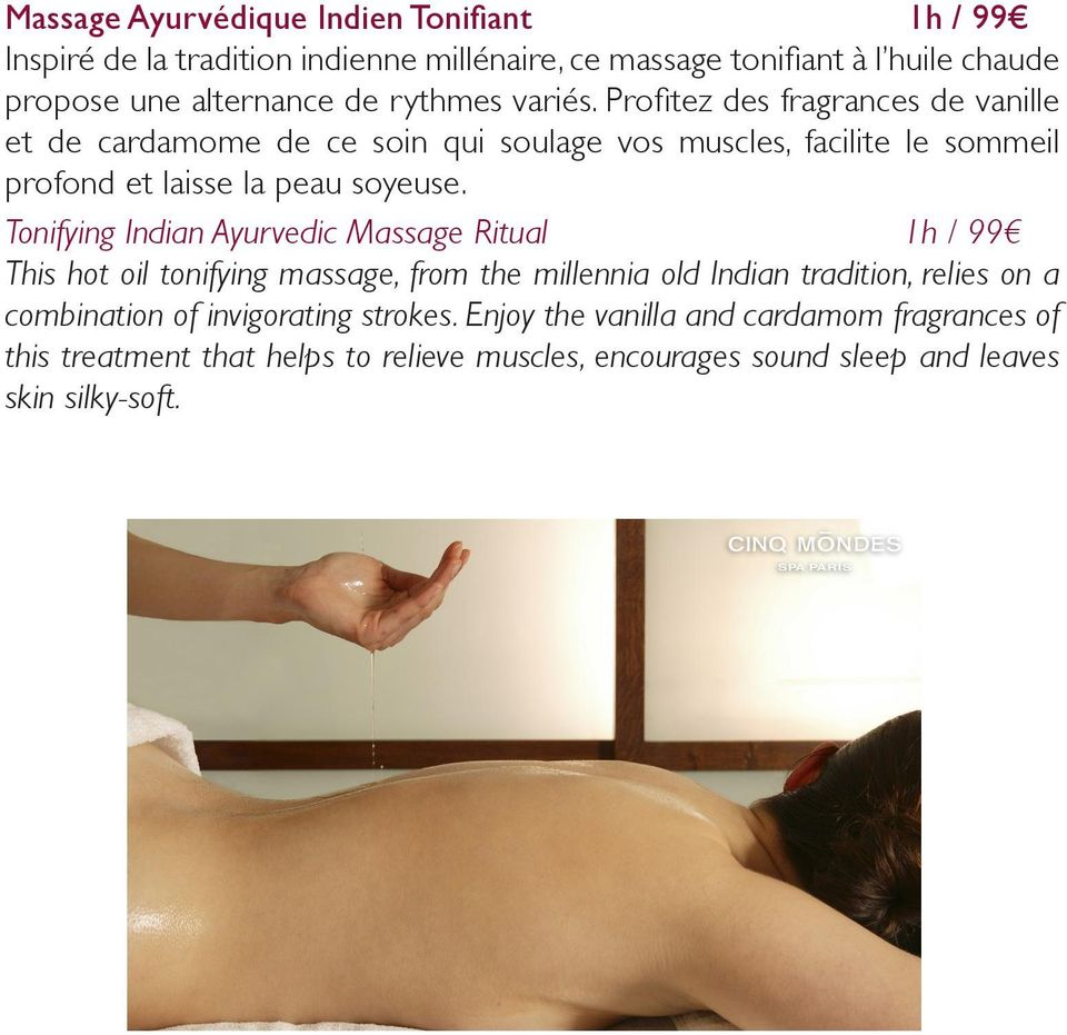 Tonifying Indian Ayurvedic Massage Ritual 1h / 99 This hot oil tonifying massage, from the millennia old Indian tradition, relies on a combination of