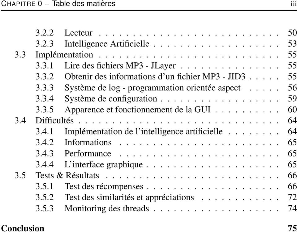 ......... 60 3.4 Difficultés.............................. 64 3.4.1 Implémentation de l intelligence artificielle........ 64 3.4.2 Informations........................ 65 3.4.3 Performance........................ 65 3.4.4 L interface graphique.