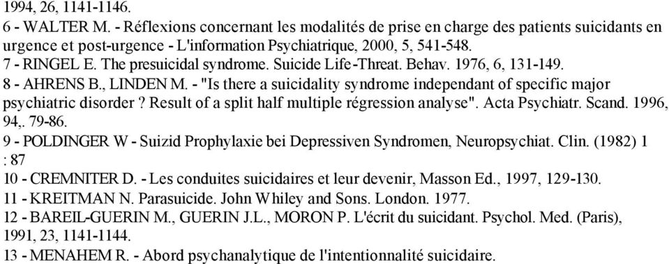 "Result of a split half multiple régression analyse"". Acta Psychiatr. Scand. 1996, 94,. 79-86. 9 - POLDINGER W - Suizid Prophylaxie bei Depressiven Syndromen, Neuropsychiat. Clin."