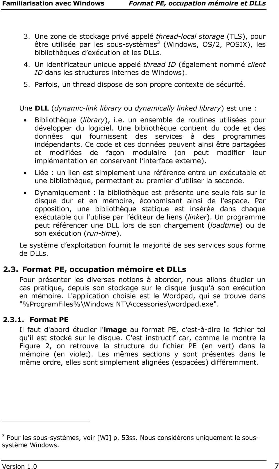 Un identificateur unique appelé thread ID (également nommé client ID dans les structures internes de Windows). 5. Parfois, un thread dispose de son propre contexte de sécurité.