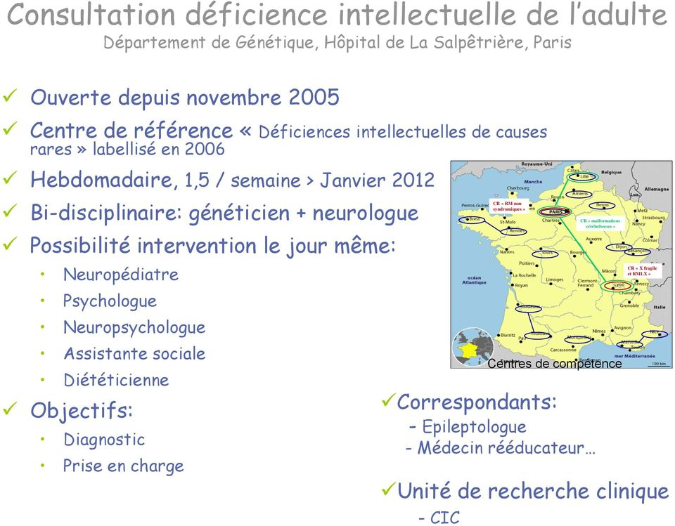 intervention le jour même: Neuropédiatre Psychologue Neuropsychologue Assistante sociale Diététicienne Objectifs: Diagnostic Prise en charge CR «RM non