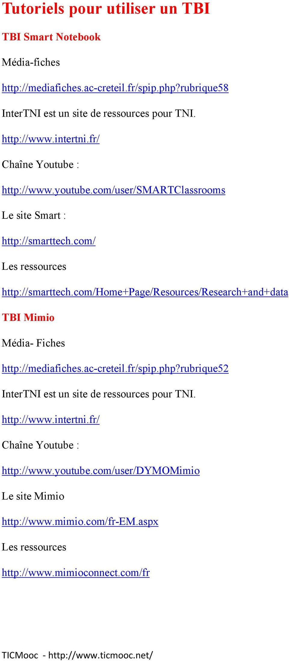 com/home+page/resources/research+and+data TBI Mimio Média- Fiches http://mediafiches.ac-creteil.fr/spip.php?rubrique52 InterTNI est un site de ressources pour TNI.