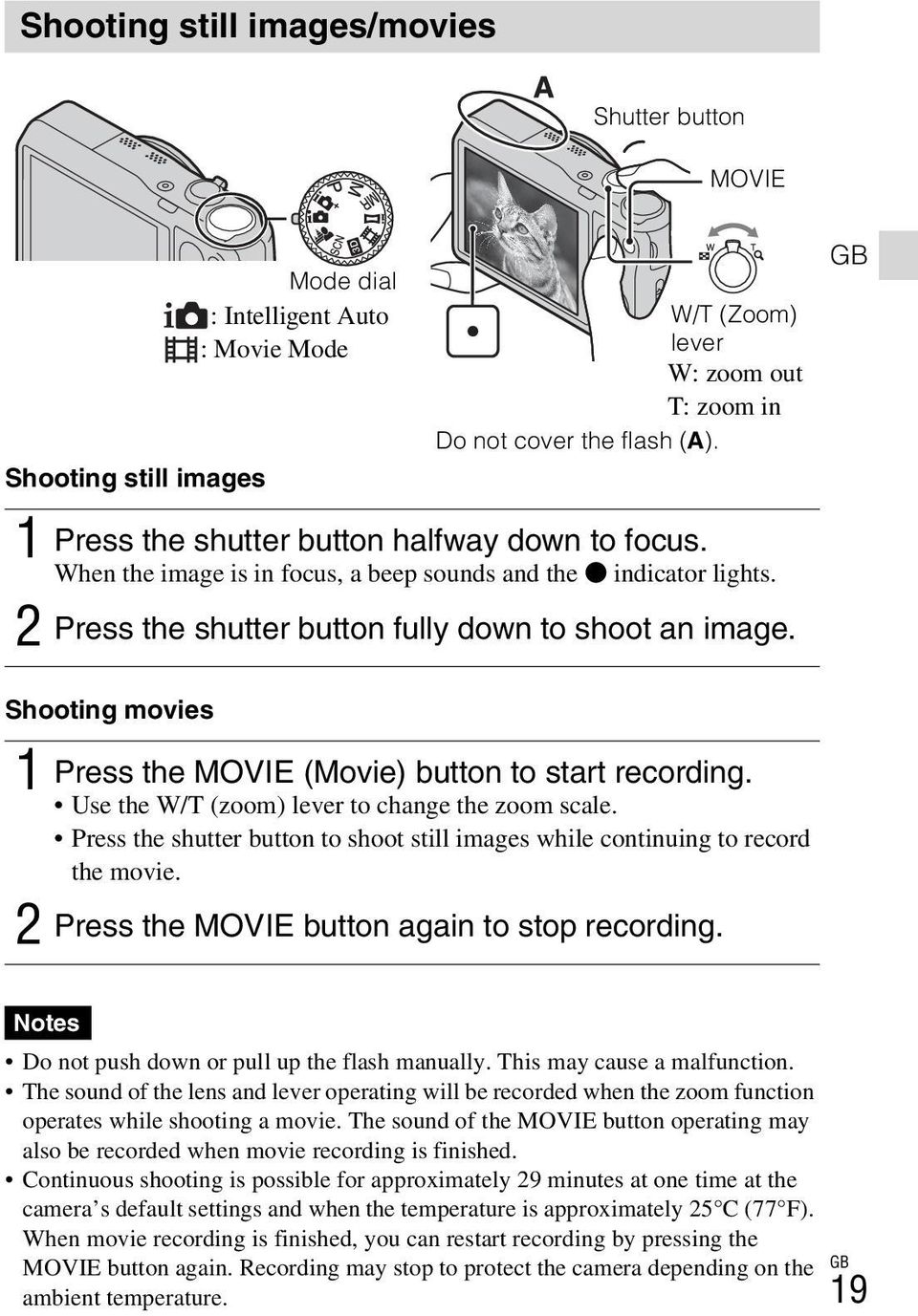 Shooting movies 1 Press the MOVIE (Movie) button to start recording. Use the W/T (zoom) lever to change the zoom scale.