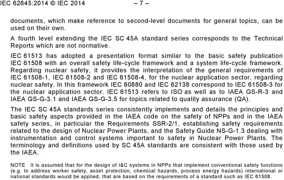 IEC 61513 has adopted a presentation format similar to the basic safety publication IEC 61508 with an overall safety life-cycle framework and a system life-cycle framework.