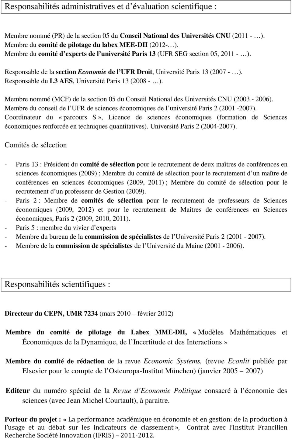Responsable de la section Economie de l UFR Droit, Université Paris 13 (2007 - ). Responsable du L3 AES, Université Paris 13 (2008 - ).